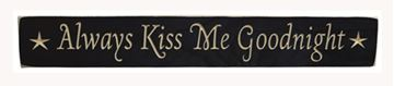 "Picture of Always Kiss Me Goodnight Sign - Engraved Wood 24"" Long"